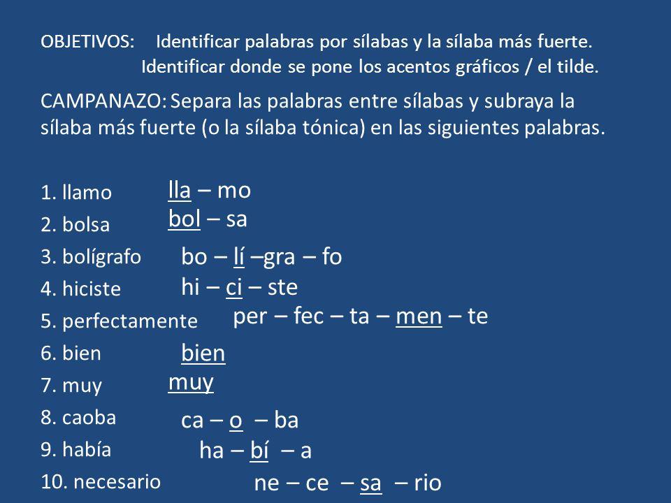 OBJETIVOS: Identificar palabras por sílabas y la sílaba más fuerte. Identificar donde se pone los acentos gráficos / el tilde. CAMPANAZO: Separa las p
