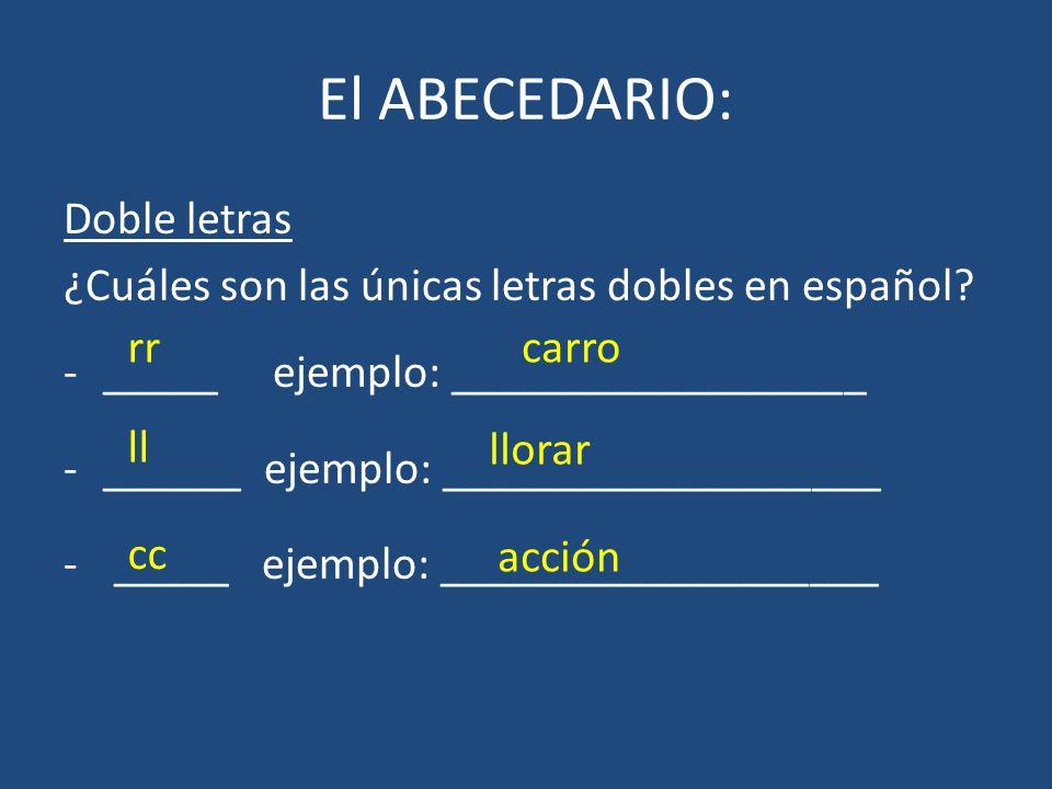 El ABECEDARIO: Doble letras ¿Cuáles son las únicas letras dobles en español? -_____ ejemplo: __________________ -______ ejemplo: ___________________ -