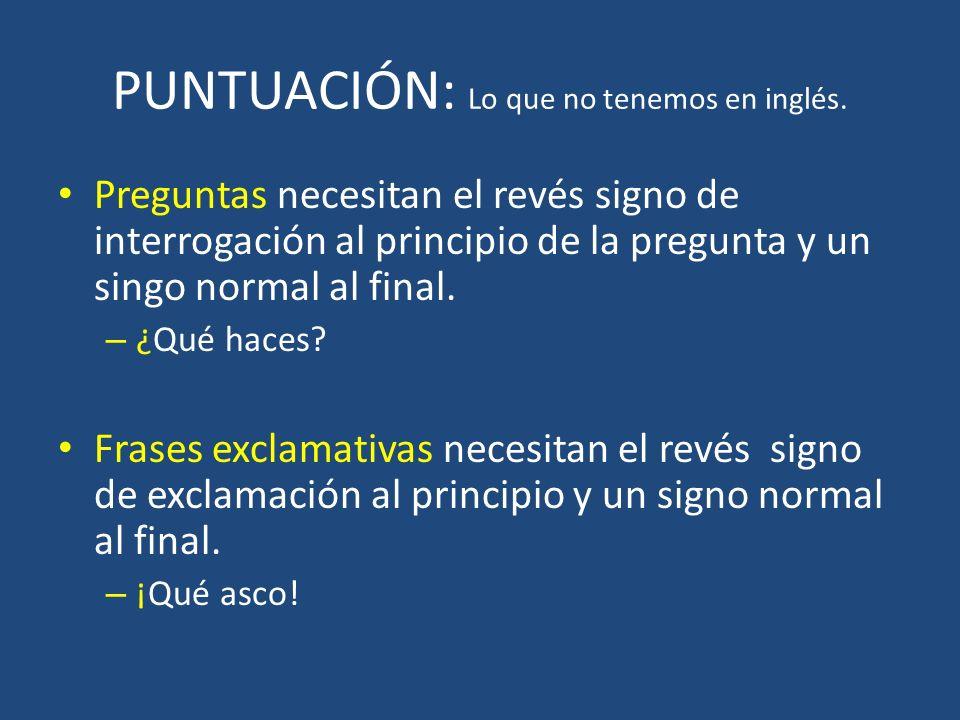 PUNTUACIÓN: Lo que no tenemos en inglés. Preguntas necesitan el revés signo de interrogación al principio de la pregunta y un singo normal al final. –