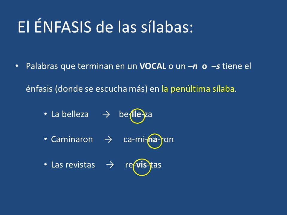 El ÉNFASIS de las sílabas: Palabras que terminan en un VOCAL o un –n o –s tiene el énfasis (donde se escucha más) en la penúltima sílaba. La belleza b