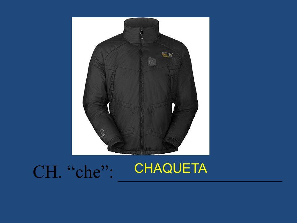 CH. che: __________________ CHAQUETA