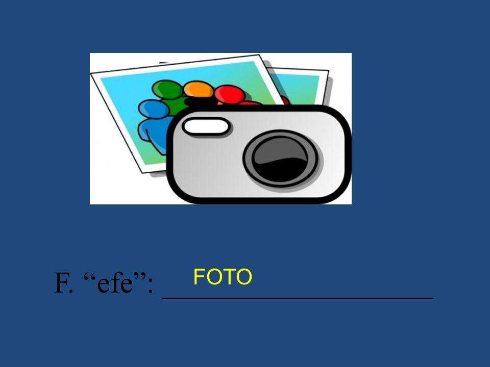 F. efe: __________________ FOTO