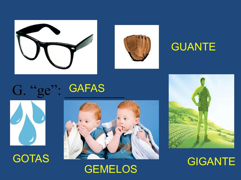 G. ge: ________ GAFAS GOTAS GEMELOS GIGANTE GUANTE