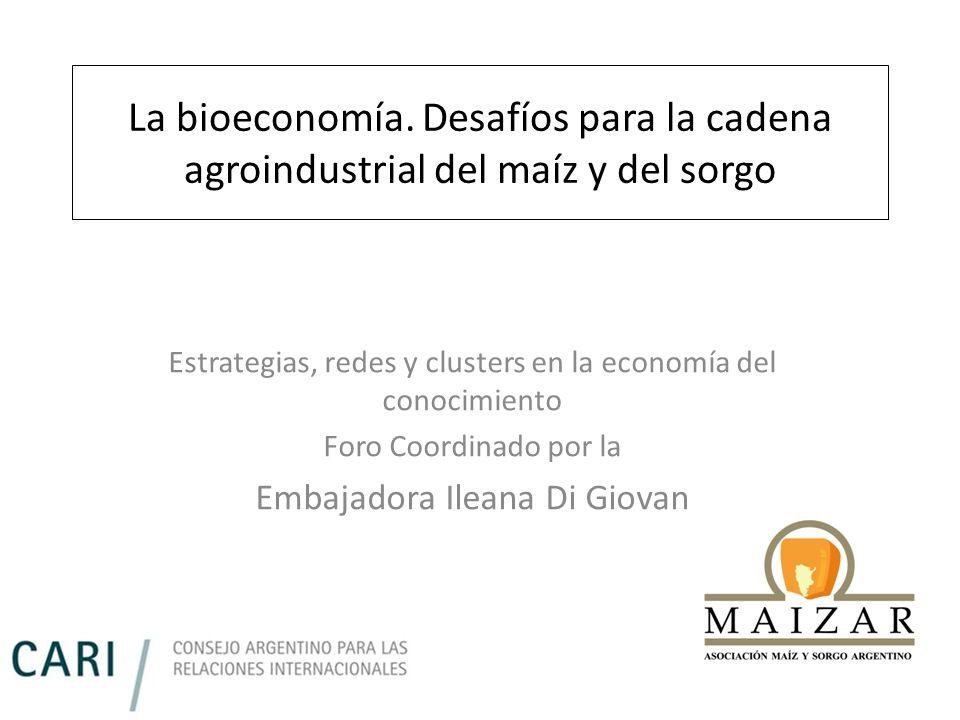 La bioeconomía. Desafíos para la cadena agroindustrial del maíz y del sorgo Estrategias, redes y clusters en la economía del conocimiento Foro Coordin