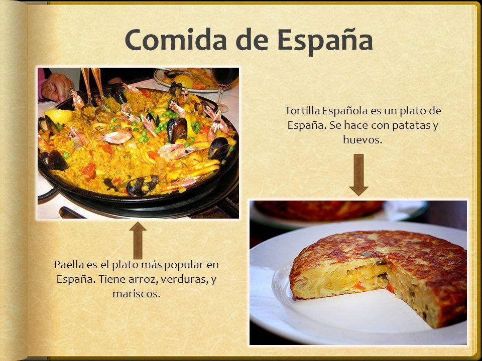 Comida de España Tortilla Española es un plato de España. Se hace con patatas y huevos. Paella es el plato más popular en España. Tiene arroz, verdura