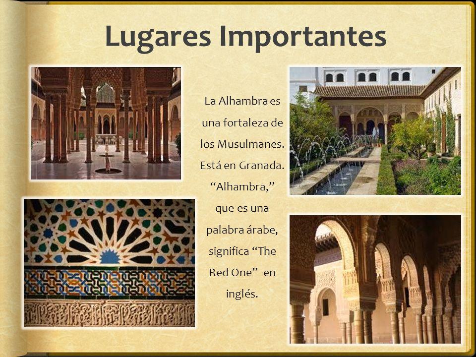 Lugares Importantes La Alhambra es una fortaleza de los Musulmanes. Está en Granada. Alhambra, que es una palabra árabe, significa The Red One en ingl