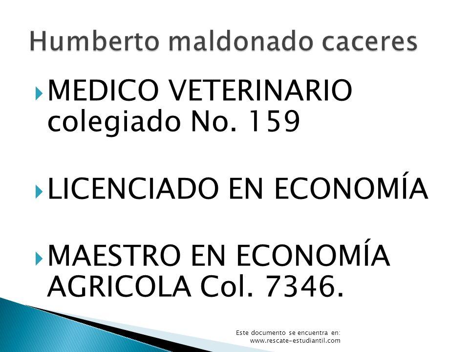 MEDICO VETERINARIO colegiado No. 159 LICENCIADO EN ECONOMÍA MAESTRO EN ECONOMÍA AGRICOLA Col. 7346. Este documento se encuentra en: www.rescate-estudi