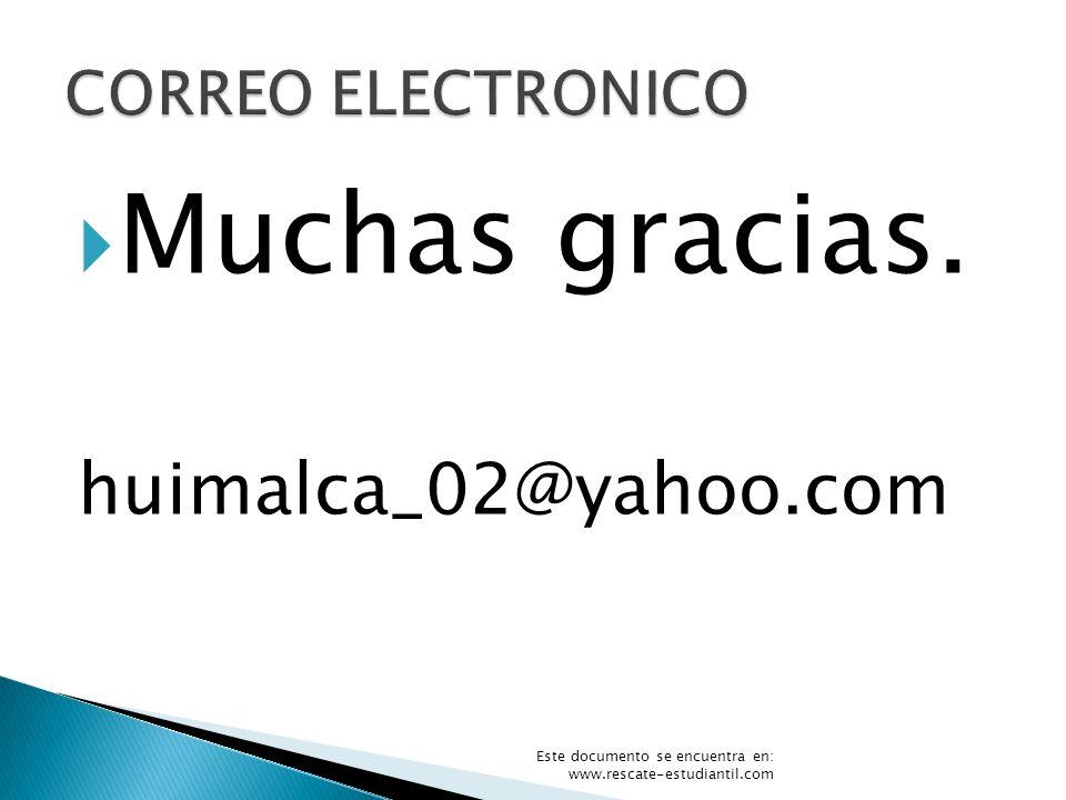 Muchas gracias. huimalca_02@yahoo.com Este documento se encuentra en: www.rescate-estudiantil.com
