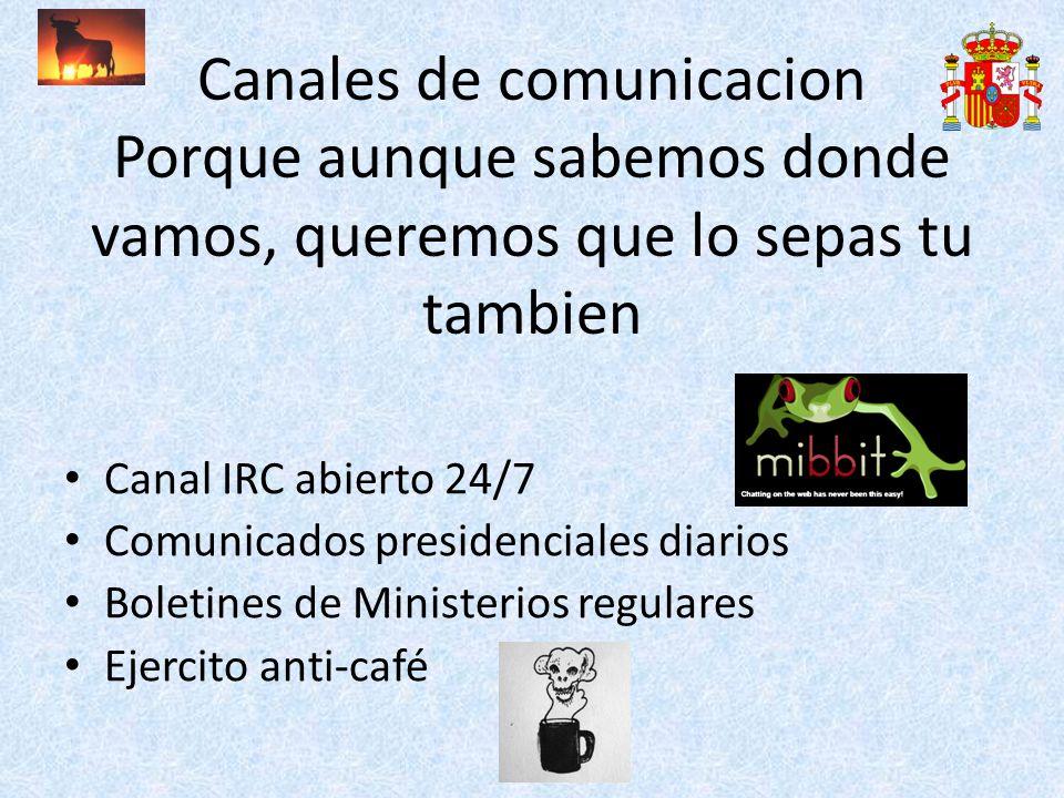 Canales de comunicacion Porque aunque sabemos donde vamos, queremos que lo sepas tu tambien Canal IRC abierto 24/7 Comunicados presidenciales diarios Boletines de Ministerios regulares Ejercito anti-café