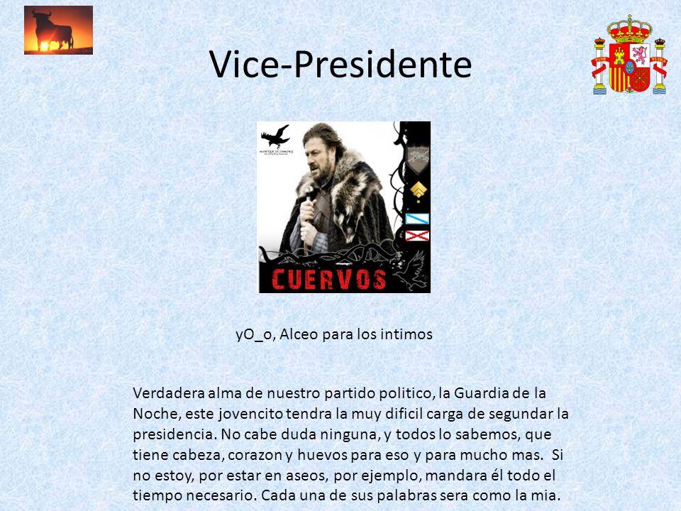 Vice-Presidente yO_o, Alceo para los intimos Verdadera alma de nuestro partido politico, la Guardia de la Noche, este jovencito tendra la muy dificil