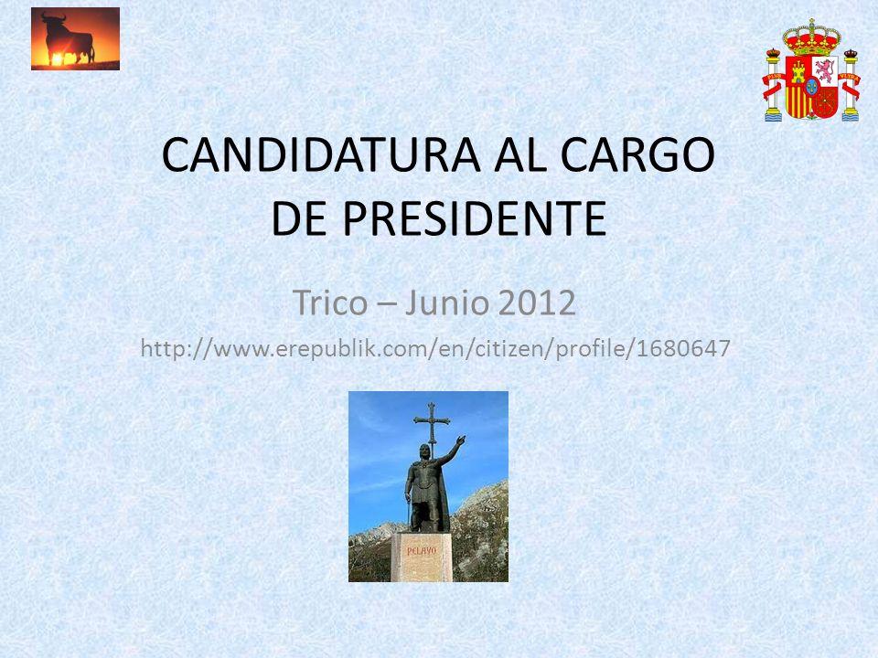 CANDIDATURA AL CARGO DE PRESIDENTE Trico – Junio 2012 http://www.erepublik.com/en/citizen/profile/1680647
