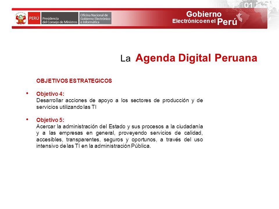 Gobierno Perú Electrónico en el OBJETIVOS ESTRATEGICOS Objetivo 4: Desarrollar acciones de apoyo a los sectores de producción y de servicios utilizand