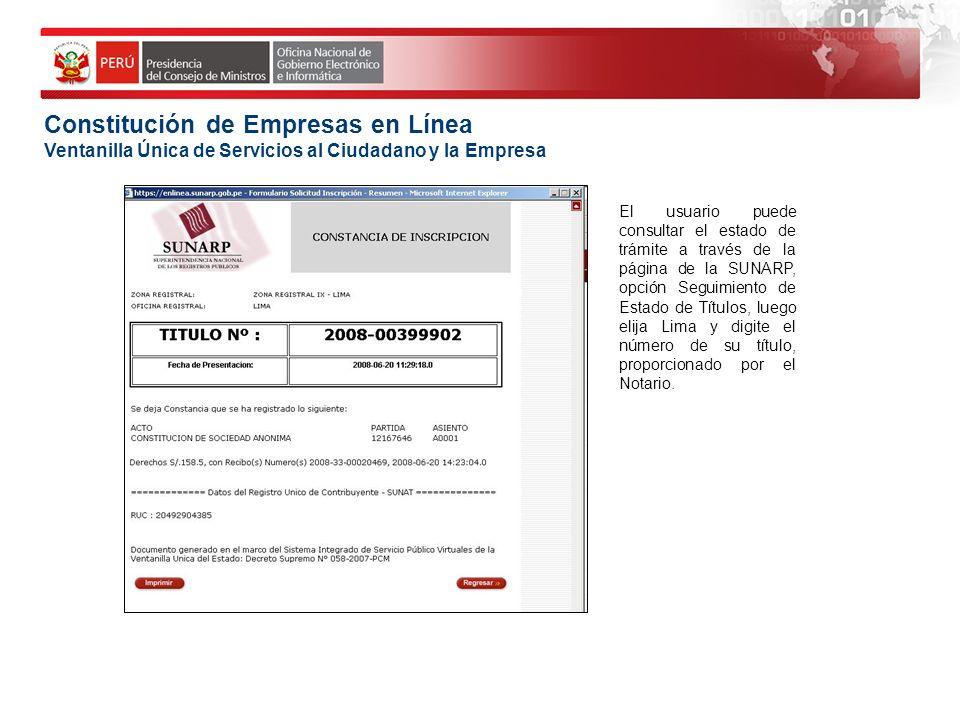Constitución de Empresas en Línea Ventanilla Única de Servicios al Ciudadano y la Empresa El usuario puede consultar el estado de trámite a través de
