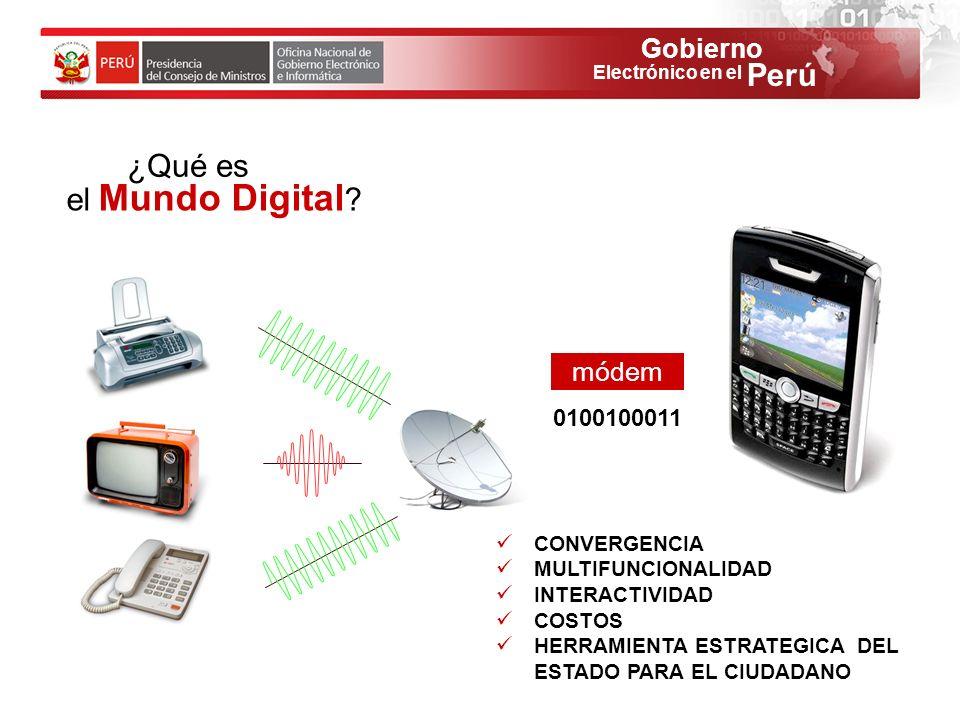 Gobierno Perú Electrónico en el el Mundo Digital ? módem 0100100011 CONVERGENCIA MULTIFUNCIONALIDAD INTERACTIVIDAD COSTOS HERRAMIENTA ESTRATEGICA DEL