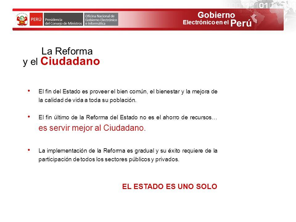 Gobierno Perú Electrónico en el La Reforma y el Ciudadano El fin del Estado es proveer el bien común, el bienestar y la mejora de la calidad de vida a