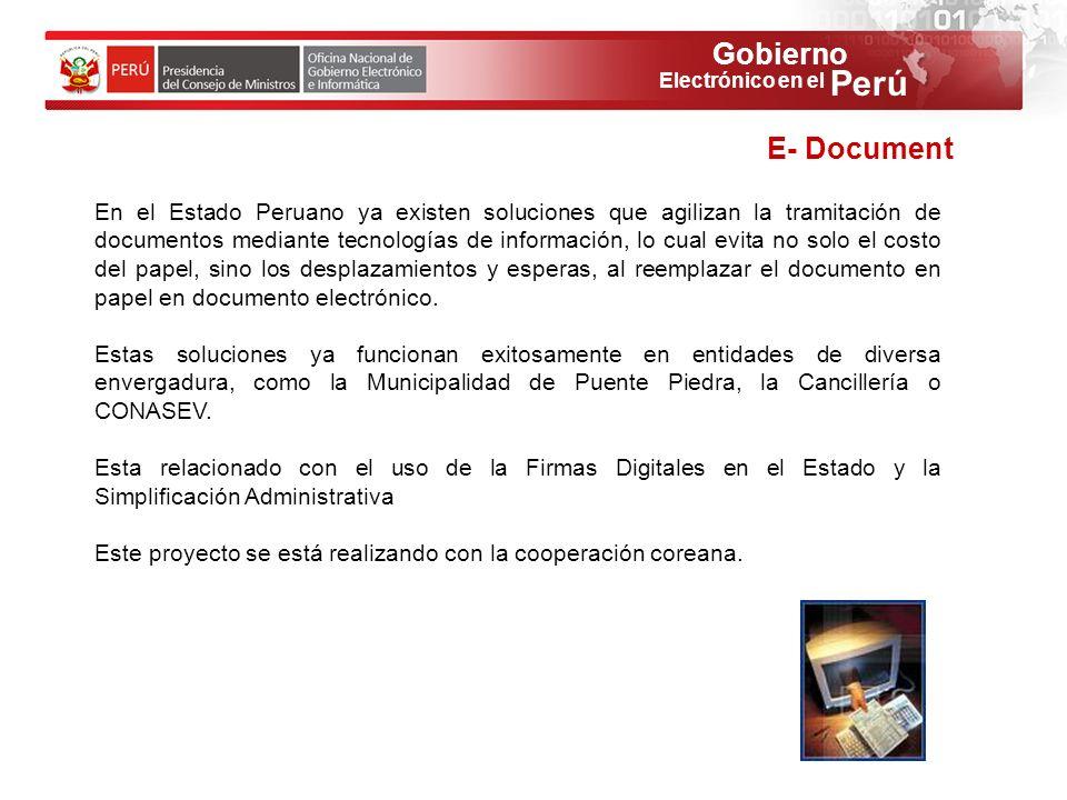 Gobierno Perú Electrónico en el E- Document En el Estado Peruano ya existen soluciones que agilizan la tramitación de documentos mediante tecnologías