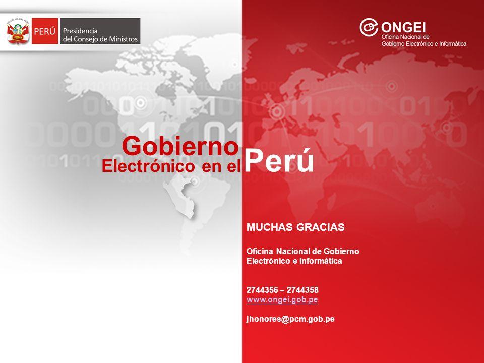 Gobierno Perú Electrónico en el MUCHAS GRACIAS Oficina Nacional de Gobierno Electrónico e Informática 2744356 – 2744358 www.ongei.gob.pe jhonores@pcm.