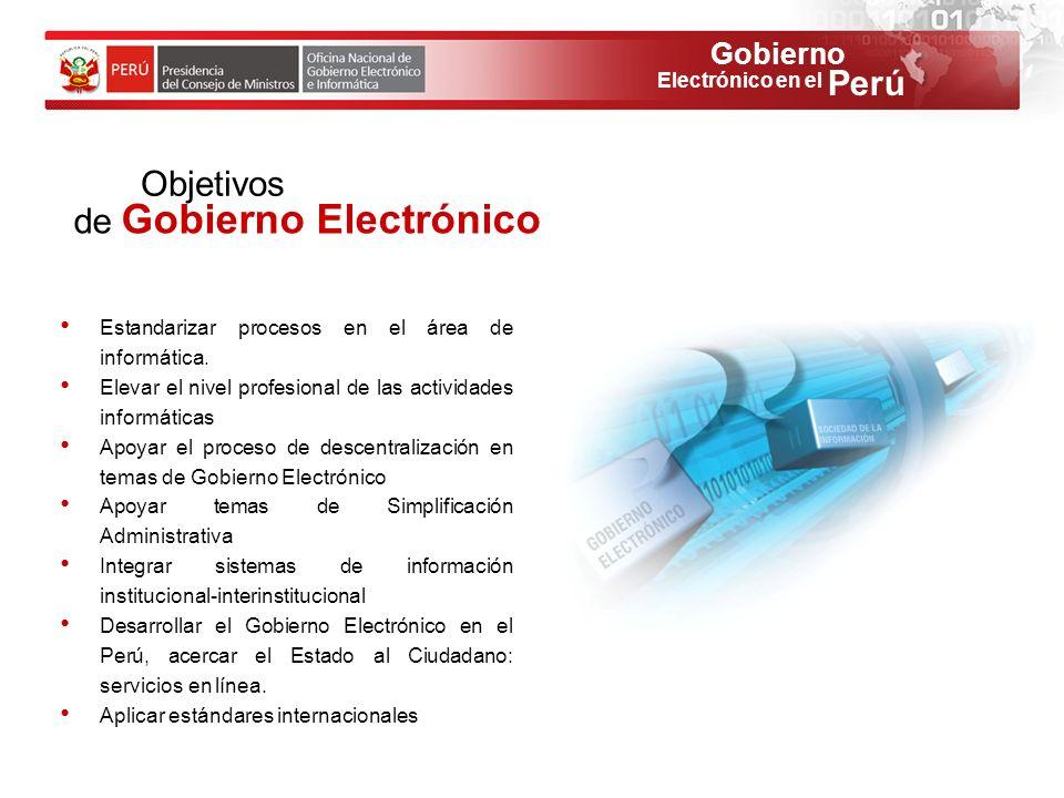 Gobierno Perú Electrónico en el Objetivos de Gobierno Electrónico Estandarizar procesos en el área de informática. Elevar el nivel profesional de las