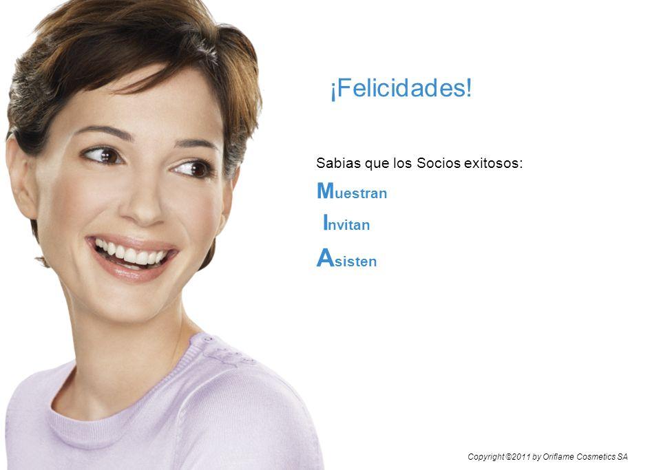 ¡¡Felicidades! Sabias que los Socios exitosos: M uestran I nvitan A sisten Copyright ©2011 by Oriflame Cosmetics SA