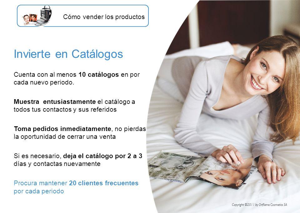 Invierte en Catálogos Cuenta con al menos 10 catálogos en por cada nuevo periodo. Muestra entusiastamente el catálogo a todos tus contactos y sus refe