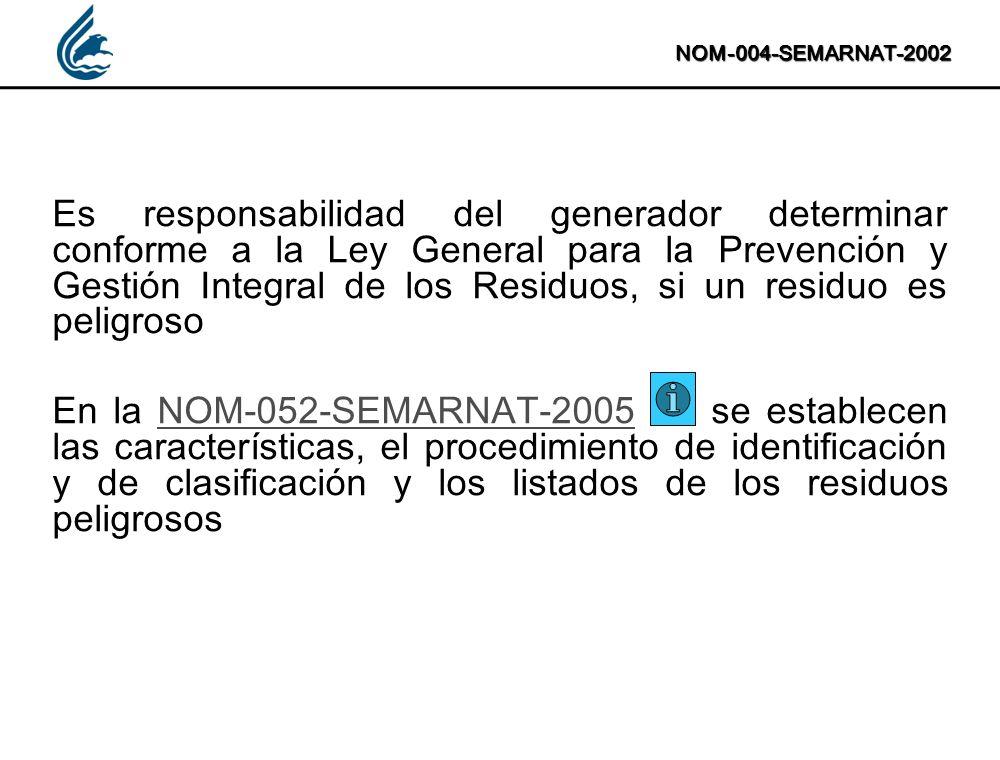 NOM-004-SEMARNAT-2002 Es responsabilidad del generador determinar conforme a la Ley General para la Prevención y Gestión Integral de los Residuos, si