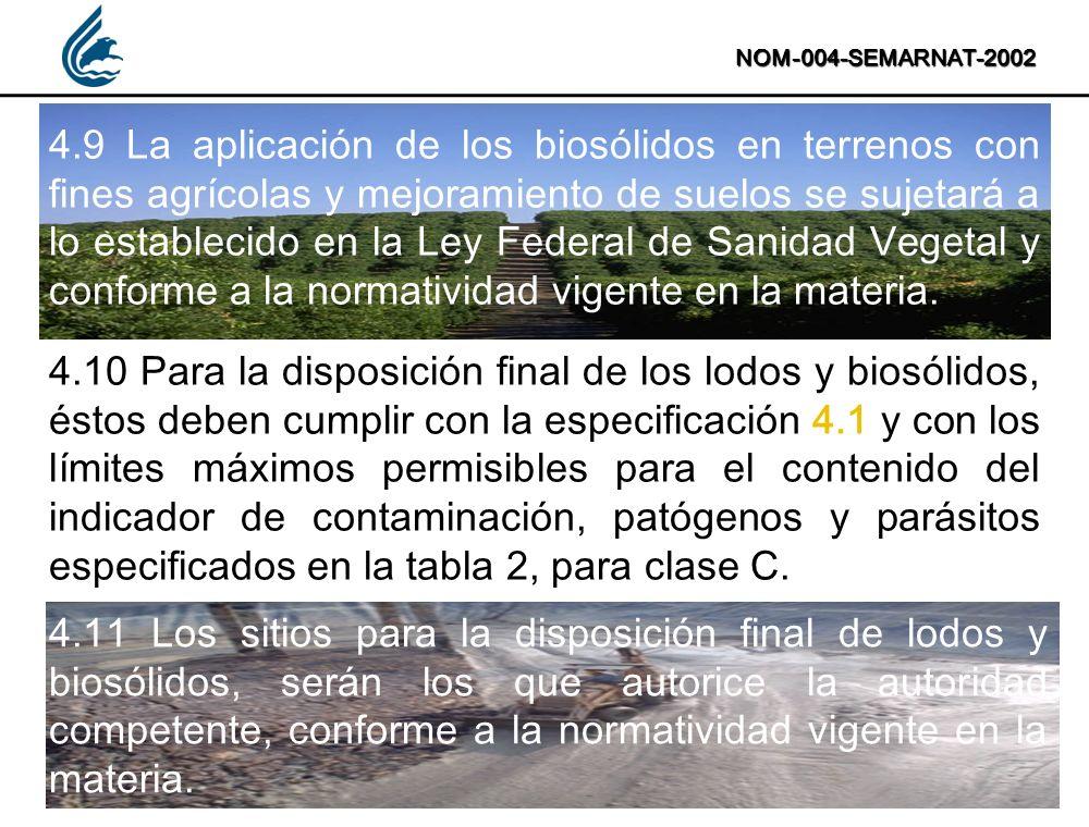 NOM-004-SEMARNAT-2002 4.9 La aplicación de los biosólidos en terrenos con fines agrícolas y mejoramiento de suelos se sujetará a lo establecido en la