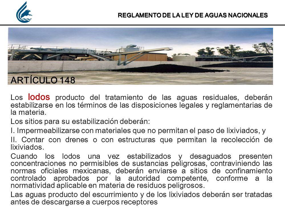 REGLAMENTO DE LA LEY DE AGUAS NACIONALES ARTÍCULO 148 Los lodos producto del tratamiento de las aguas residuales, deberán estabilizarse en los término