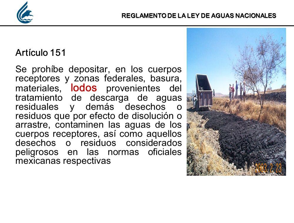 REGLAMENTO DE LA LEY DE AGUAS NACIONALES Artículo 151 Se prohíbe depositar, en los cuerpos receptores y zonas federales, basura, materiales, lodos pro