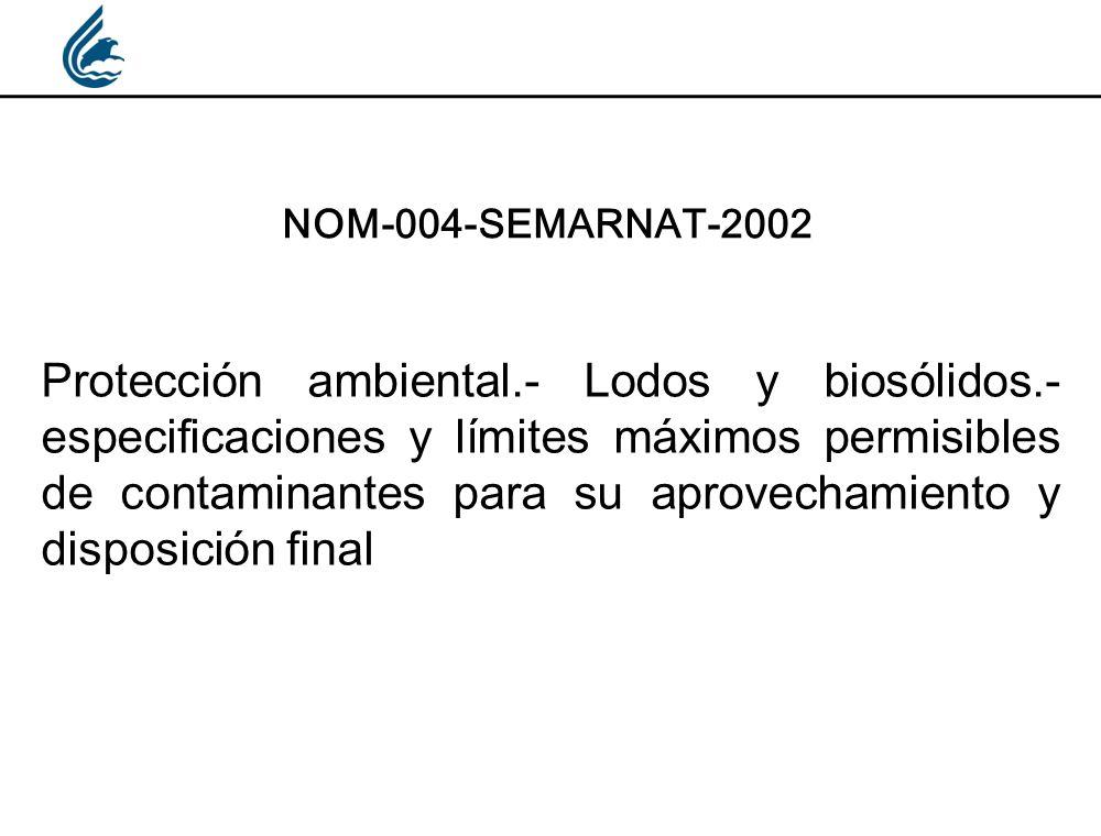 NOM-004-SEMARNAT-2002 Protección ambiental.- Lodos y biosólidos.- especificaciones y límites máximos permisibles de contaminantes para su aprovechamie