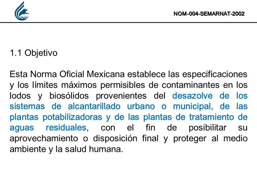 1.1 Objetivo Esta Norma Oficial Mexicana establece las especificaciones y los límites máximos permisibles de contaminantes en los lodos y biosólidos p