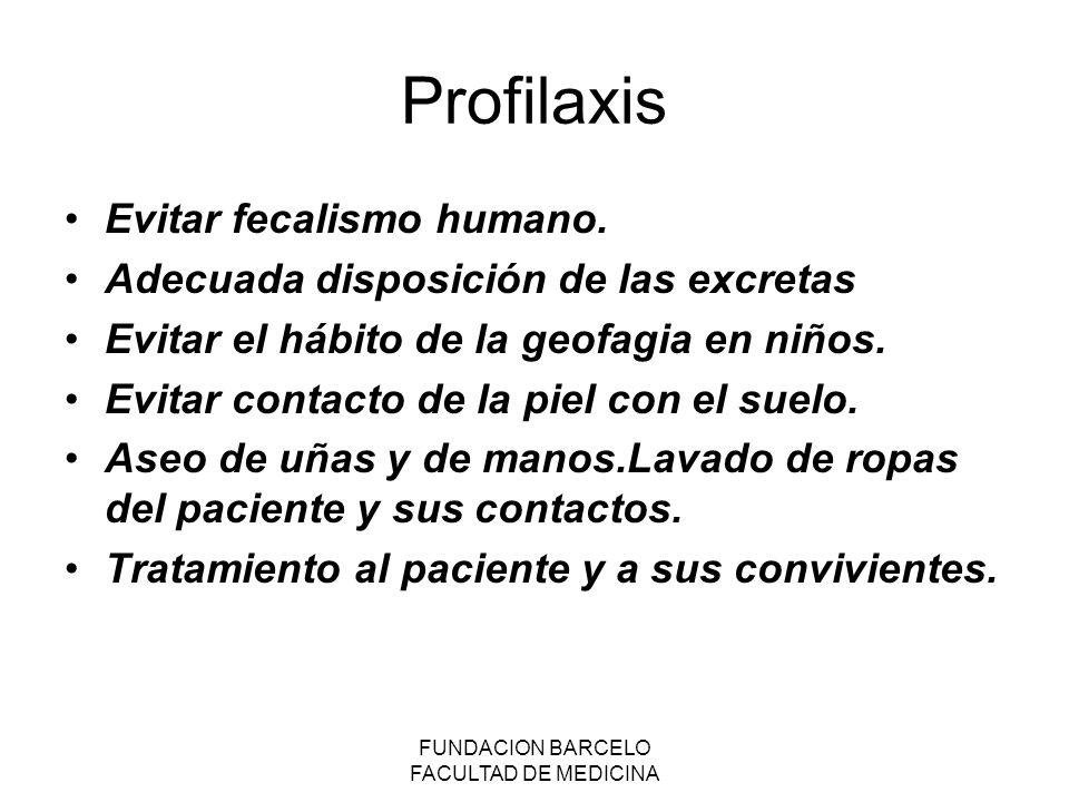 FUNDACION BARCELO FACULTAD DE MEDICINA Profilaxis Evitar fecalismo humano.