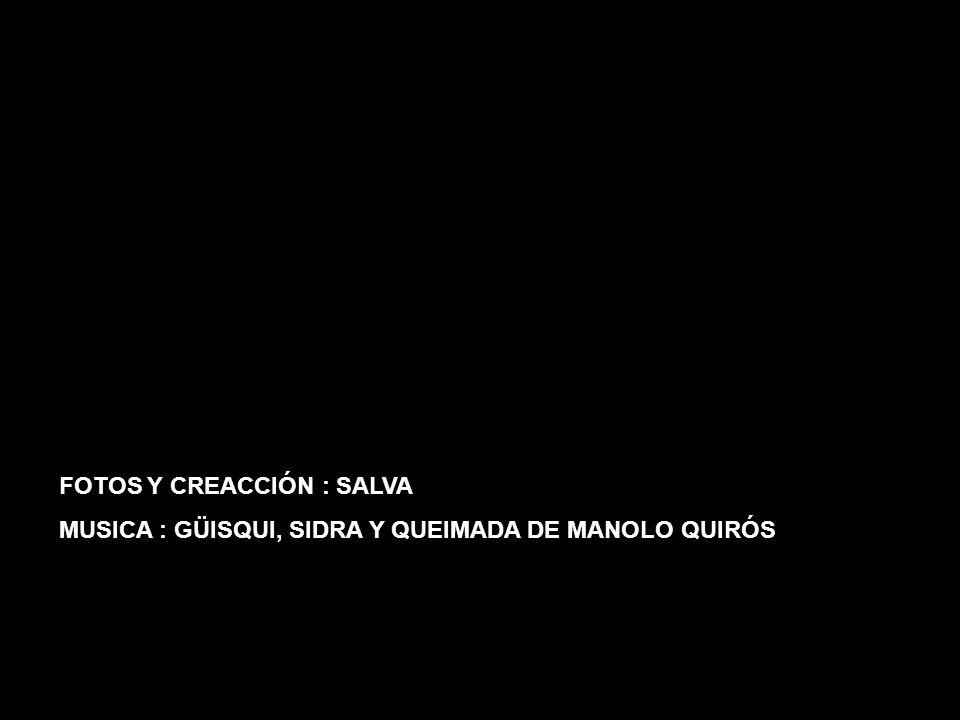 FOTOS Y CREACCIÓN : SALVA MUSICA : GÜISQUI, SIDRA Y QUEIMADA DE MANOLO QUIRÓS