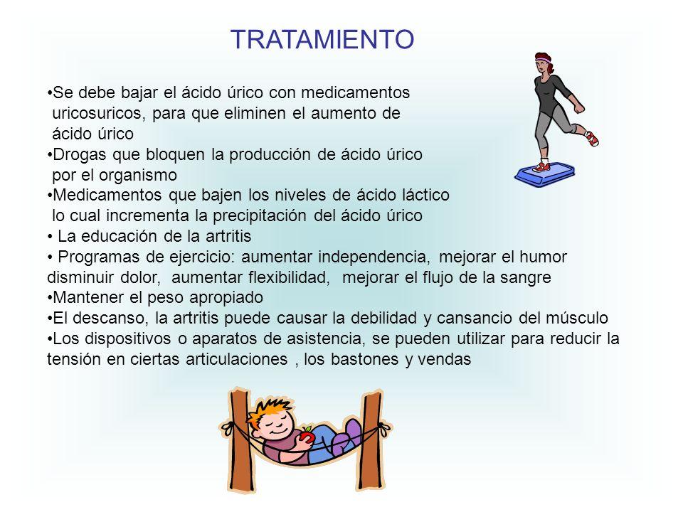 TRATAMIENTO Se debe bajar el ácido úrico con medicamentos uricosuricos, para que eliminen el aumento de ácido úrico Drogas que bloquen la producción d