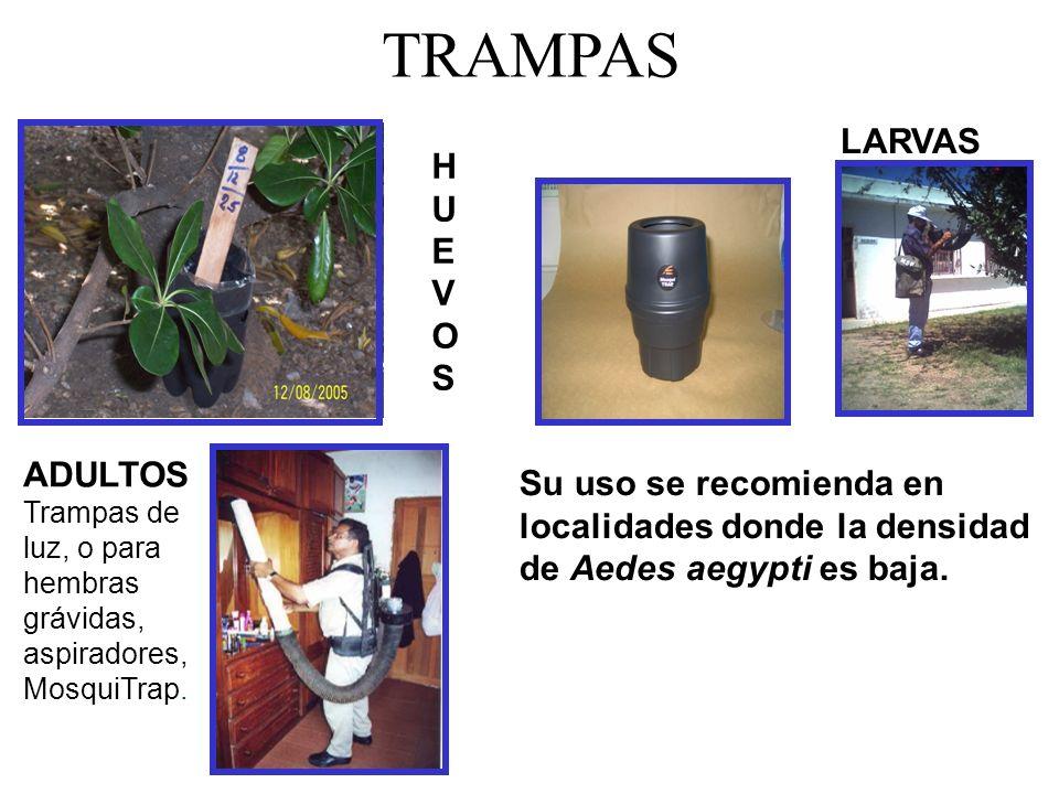 TRAMPAS ADULTOS Trampas de luz, o para hembras grávidas, aspiradores, MosquiTrap. LARVAS HUEVOSHUEVOS Su uso se recomienda en localidades donde la den