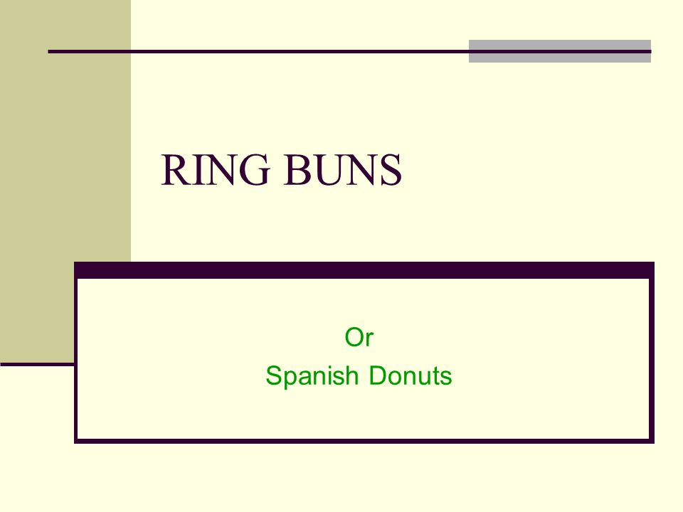 RING BUNS Or Spanish Donuts