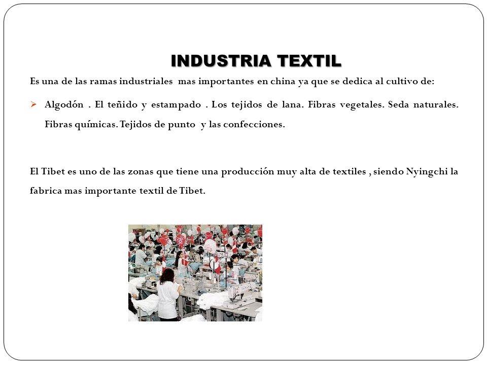 INDUSTRIA TEXTIL Es una de las ramas industriales mas importantes en china ya que se dedica al cultivo de: Algodón. El teñido y estampado. Los tejidos