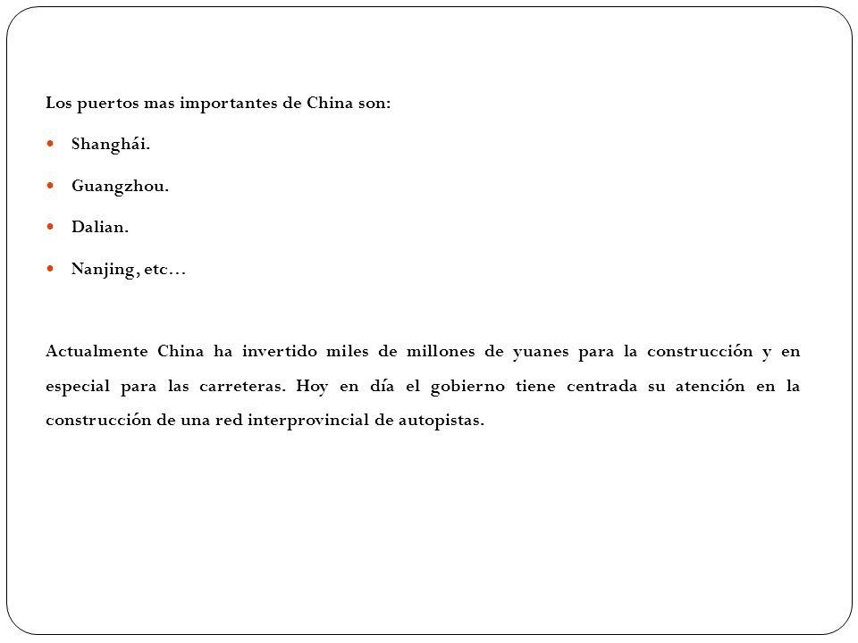 Los puertos mas importantes de China son: Shanghái. Guangzhou. Dalian. Nanjing, etc… Actualmente China ha invertido miles de millones de yuanes para l