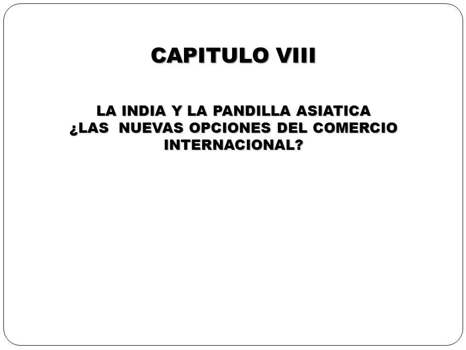 CAPITULO VIII LA INDIA Y LA PANDILLA ASIATICA ¿LAS NUEVAS OPCIONES DEL COMERCIO INTERNACIONAL?