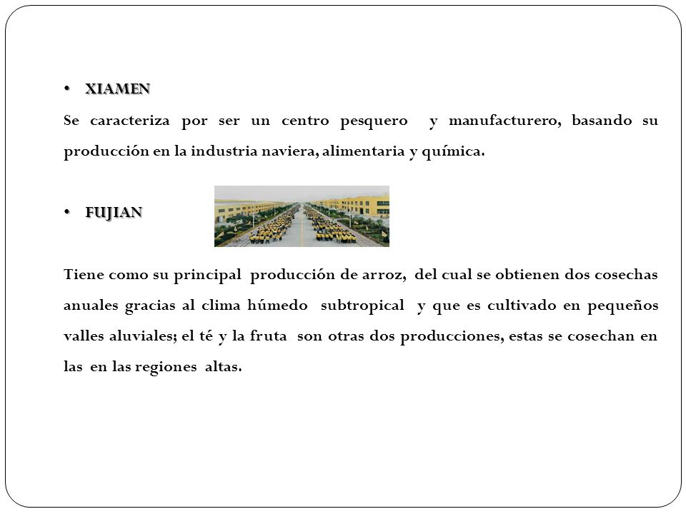 XIAMEN XIAMEN Se caracteriza por ser un centro pesquero y manufacturero, basando su producción en la industria naviera, alimentaria y química. FUJIAN