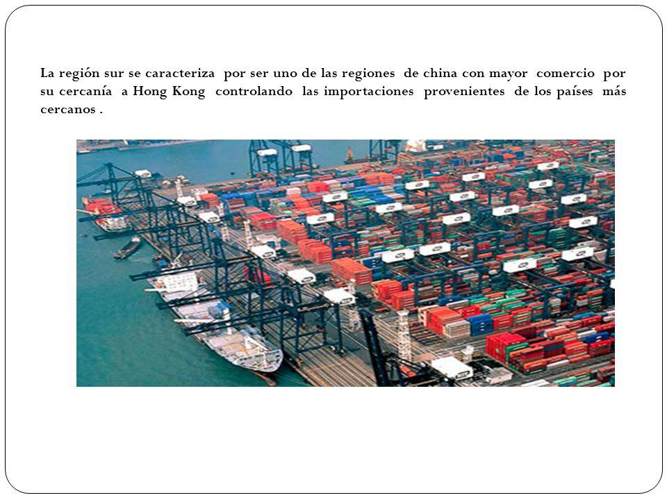 La región sur se caracteriza por ser uno de las regiones de china con mayor comercio por su cercanía a Hong Kong controlando las importaciones proveni