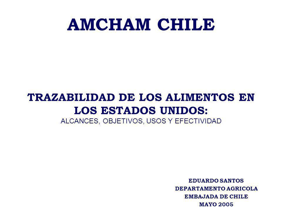 AMCHAM CHILE TRAZABILIDAD DE LOS ALIMENTOS EN LOS ESTADOS UNIDOS: ALCANCES, OBJETIVOS, USOS Y EFECTIVIDAD EDUARDO SANTOS DEPARTAMENTO AGRICOLA EMBAJAD