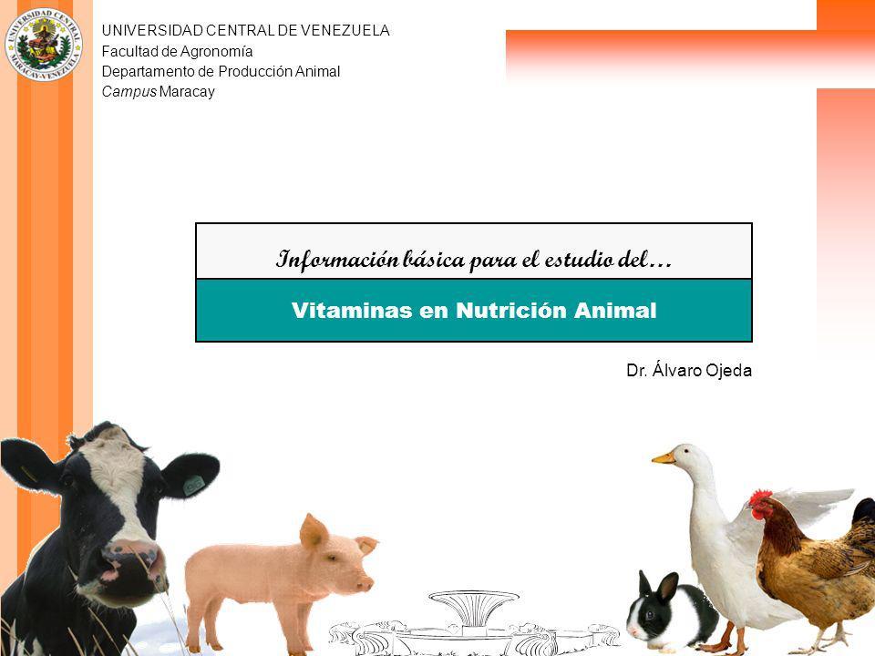 UNIVERSIDAD CENTRAL DE VENEZUELA Facultad de Agronomía Departamento de Producción Animal Campus Maracay Información básica para el estudio del… Vitaminas en Nutrición Animal Dr.