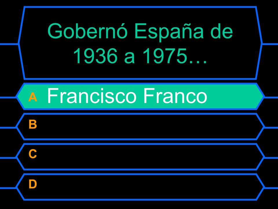 Gobernó España de 1936 a 1975… A Francisco Franco B Alfonso III C Felipe II D José María Aznar