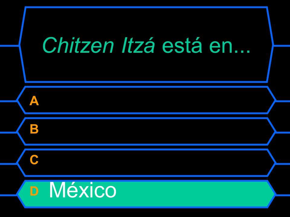 Chitzen Itzá está en... A Argentina B Perú C Guatemala D México