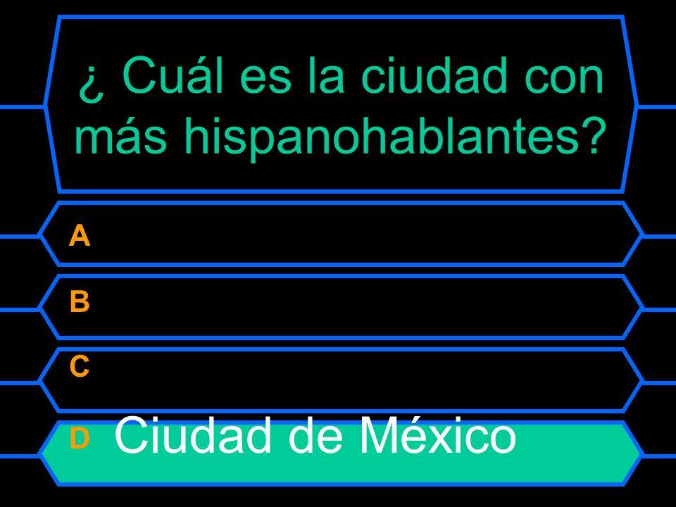 ¿Cuál es la ciudad con más hispanohablantes? A Madrid B Caracas C Lima D Ciudad de México