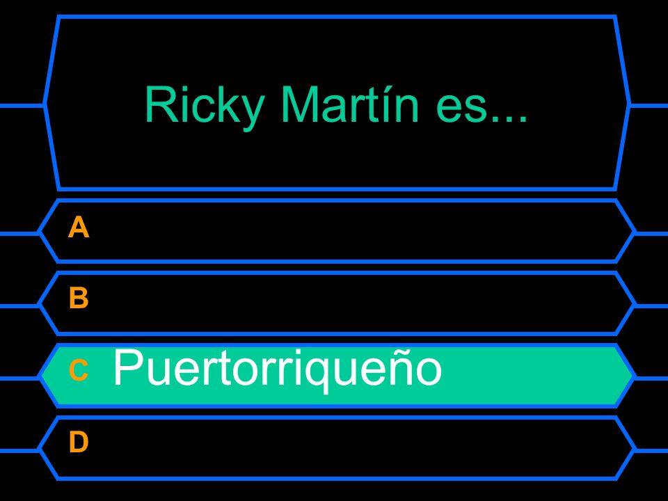 Ricky Martín es… A Colombiano B Mexicano C Puertorriqueño D Venezolano