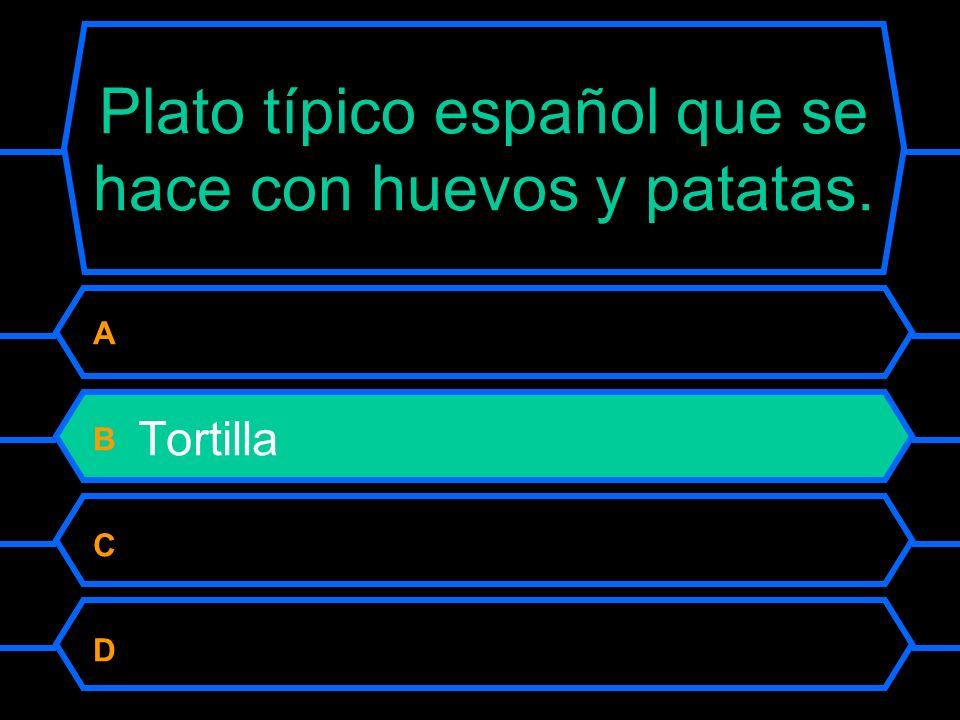 Plato típico español que se hace con huevos y patatas. A Paella B Tortilla C Churros D Gazpacho