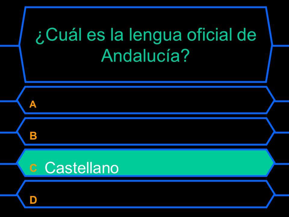 ¿ Cuál es la lengua oficial de Andalucía? A Catalán B Vasco C Castellano D Gallego
