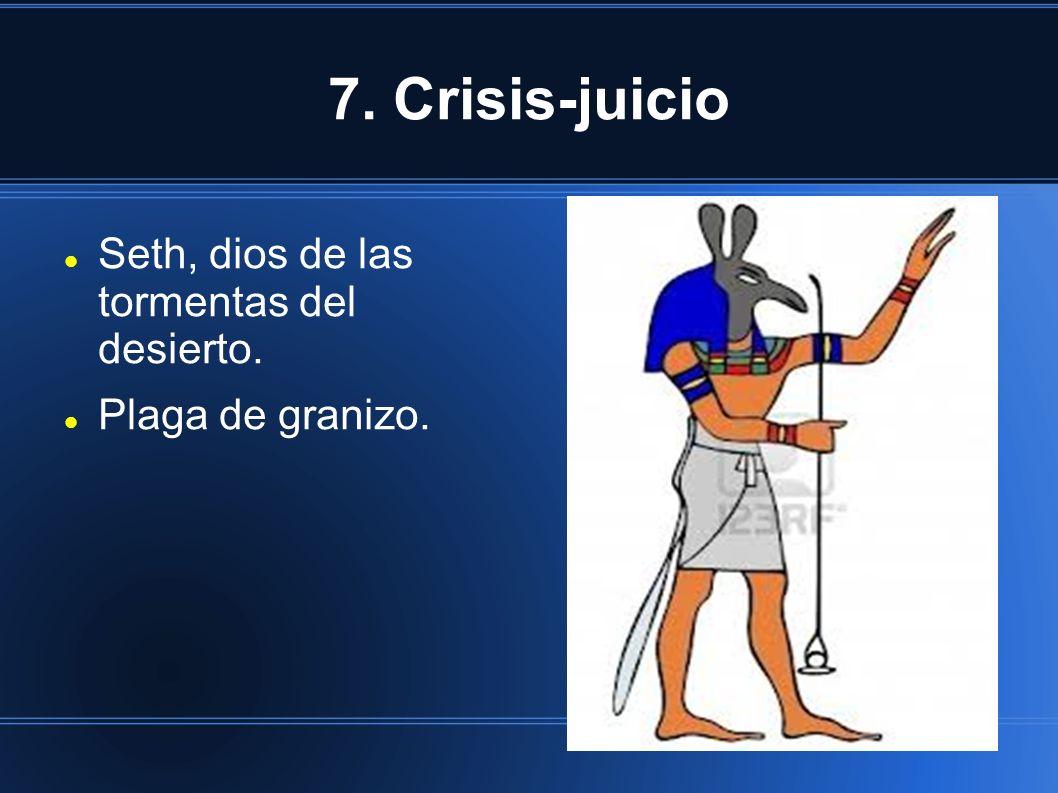 7. Crisis-juicio Seth, dios de las tormentas del desierto. Plaga de granizo.