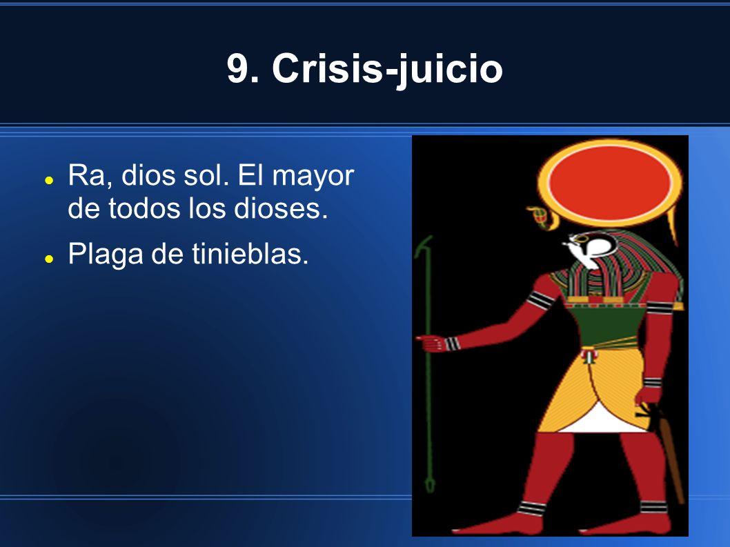 9. Crisis-juicio Ra, dios sol. El mayor de todos los dioses. Plaga de tinieblas.